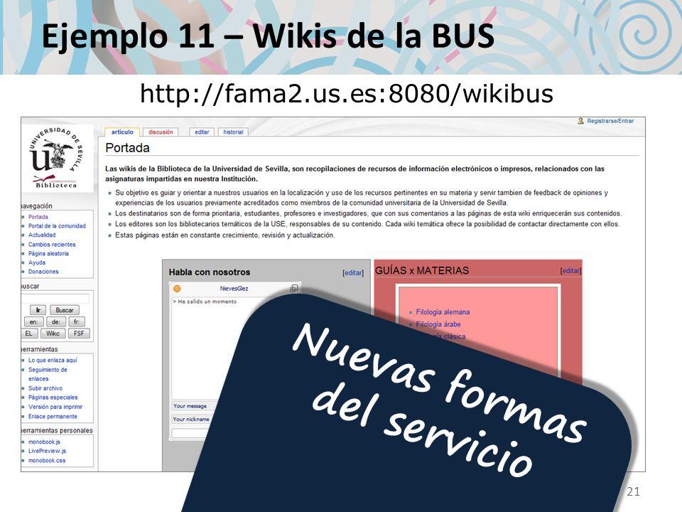 Ejemplo 11 – Wikis de la BUS http://fama2.us.es:8080/wikibus 21 Nuevas formas del servicio