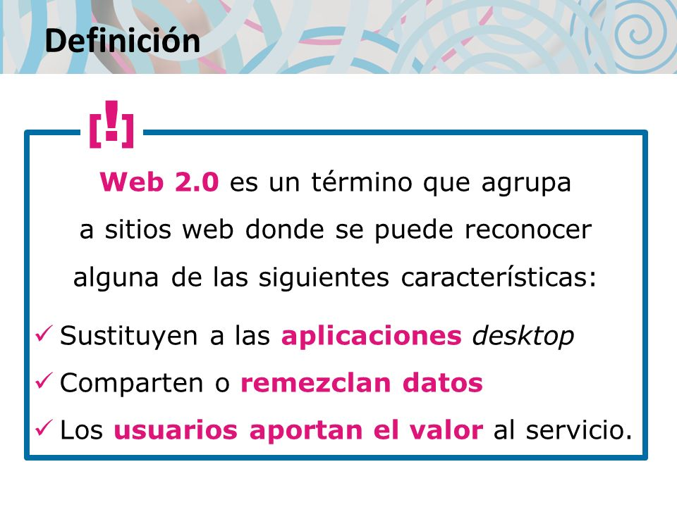 Definición Web 2.0 es un término que agrupa a sitios web donde se puede reconocer alguna de las siguientes características: Sustituyen a las aplicacio