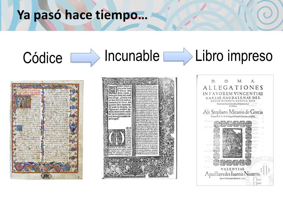 Ya pasó hace tiempo… Códice IncunableLibro impreso
