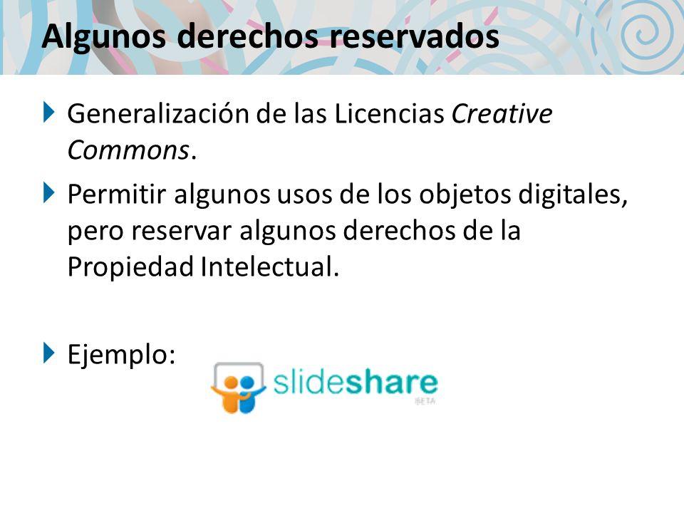 Algunos derechos reservados Generalización de las Licencias Creative Commons. Permitir algunos usos de los objetos digitales, pero reservar algunos de