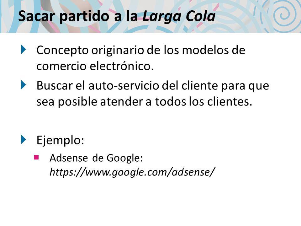 Sacar partido a la Larga Cola Concepto originario de los modelos de comercio electrónico. Buscar el auto-servicio del cliente para que sea posible ate