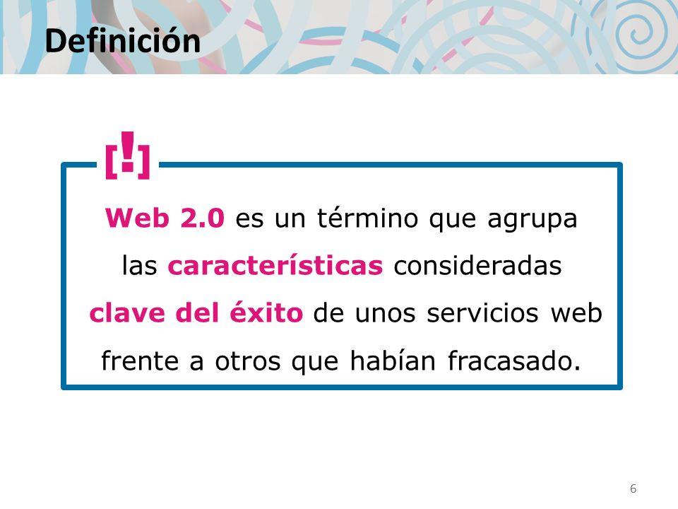 Definición Web 2.0 es un término que agrupa las características consideradas clave del éxito de unos servicios web frente a otros que habían fracasado