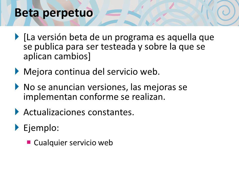 Beta perpetuo [La versión beta de un programa es aquella que se publica para ser testeada y sobre la que se aplican cambios] Mejora continua del servicio web.