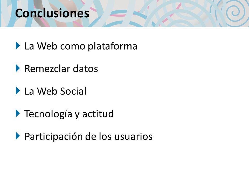 La Web como plataforma Remezclar datos La Web Social Tecnología y actitud Participación de los usuarios