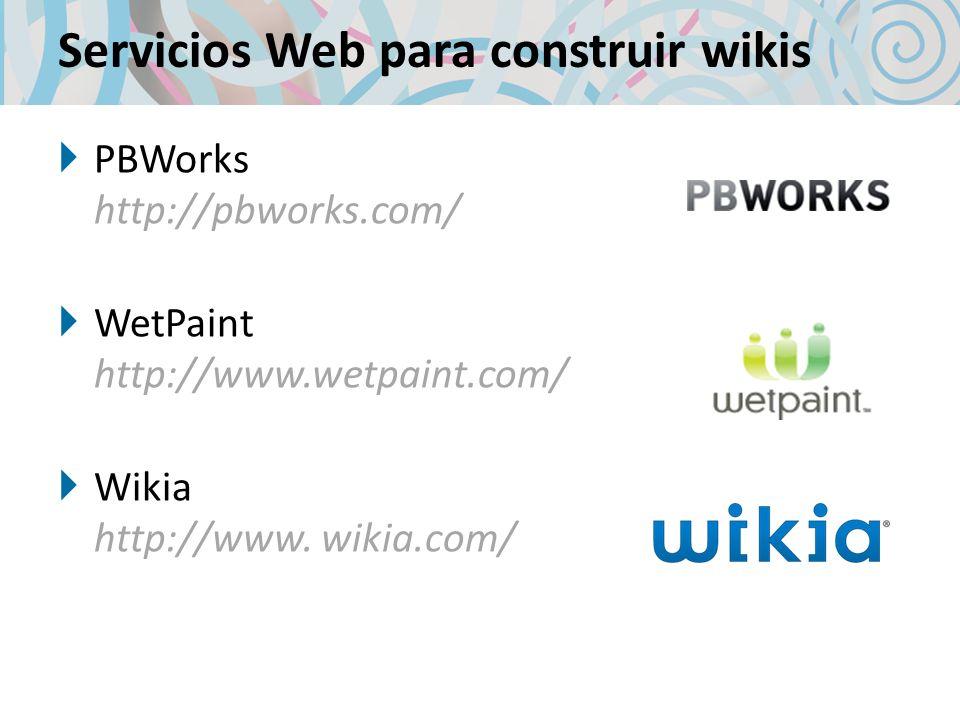 Servicios Web para construir wikis PBWorks http://pbworks.com/ WetPaint http://www.wetpaint.com/ Wikia http://www. wikia.com/