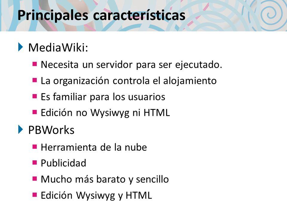 Principales características MediaWiki: Necesita un servidor para ser ejecutado. La organización controla el alojamiento Es familiar para los usuarios