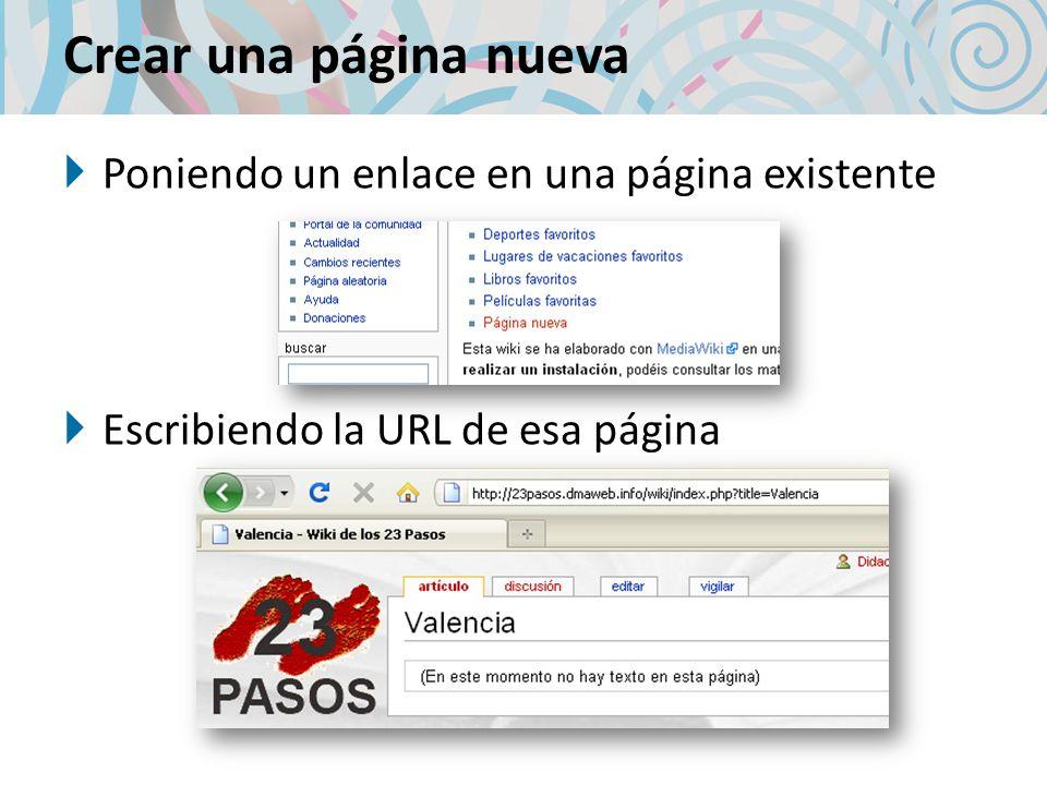 Crear una página nueva Poniendo un enlace en una página existente Escribiendo la URL de esa página