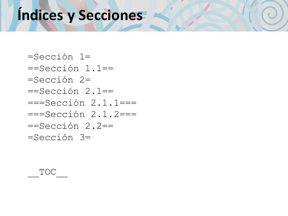 Índices y Secciones =Sección 1= ==Sección 1.1== =Sección 2= ==Sección 2.1== ===Sección 2.1.1=== ===Sección 2.1.2=== ==Sección 2.2== =Sección 3= __TOC_