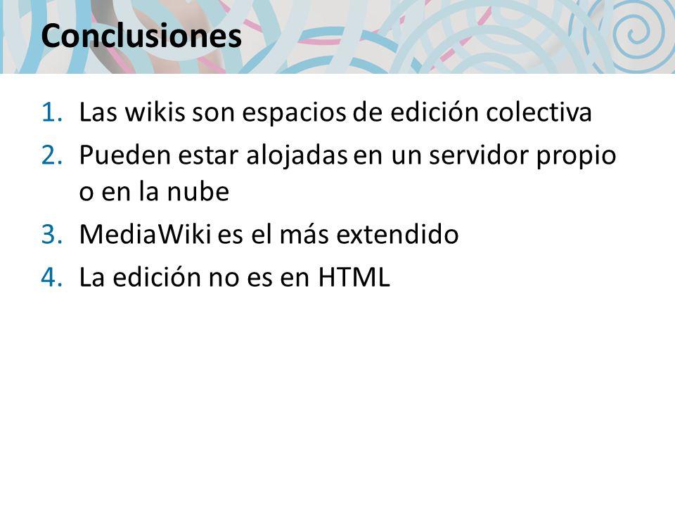 1.Las wikis son espacios de edición colectiva 2.Pueden estar alojadas en un servidor propio o en la nube 3.MediaWiki es el más extendido 4.La edición
