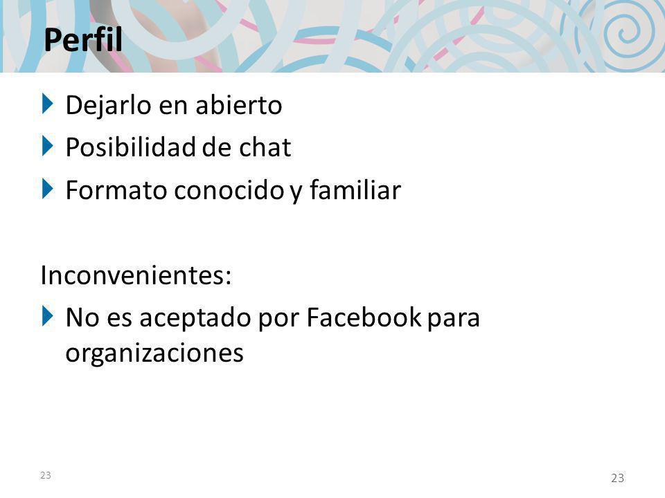 23 Perfil Dejarlo en abierto Posibilidad de chat Formato conocido y familiar Inconvenientes: No es aceptado por Facebook para organizaciones 23
