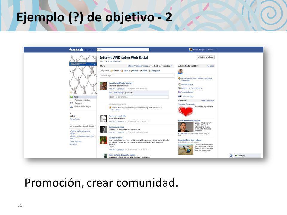 31 Ejemplo ( ) de objetivo - 2 Promoción, crear comunidad.