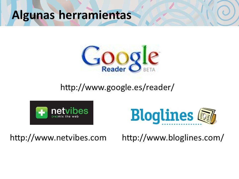 Algunas herramientas http://www.google.es/reader/ http://www.bloglines.com/http://www.netvibes.com