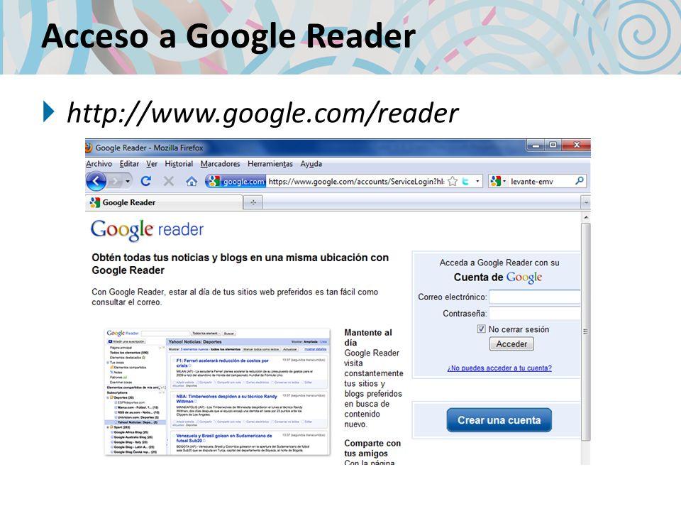 Acceso a Google Reader http://www.google.com/reader