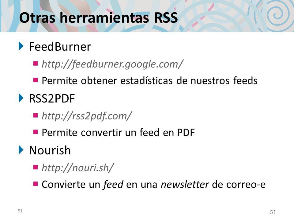 51 Otras herramientas RSS FeedBurner http://feedburner.google.com/ Permite obtener estadísticas de nuestros feeds RSS2PDF http://rss2pdf.com/ Permite convertir un feed en PDF Nourish http://nouri.sh/ Convierte un feed en una newsletter de correo-e 51