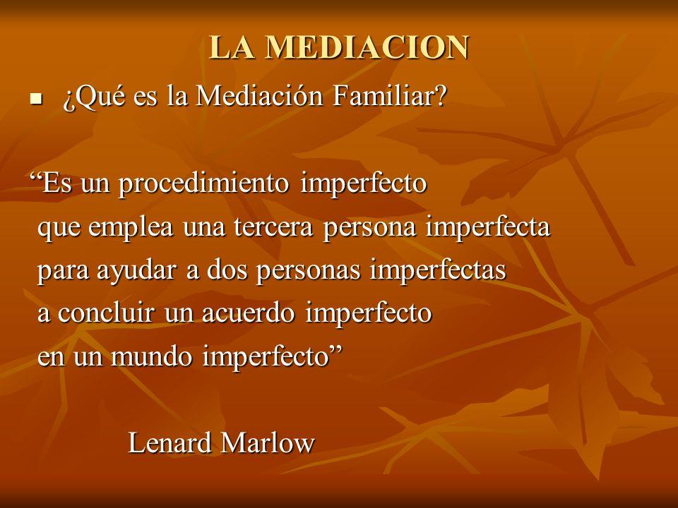 LA MEDIACION ¿Qué es la Mediación Familiar? ¿Qué es la Mediación Familiar? Es un procedimiento imperfecto que emplea una tercera persona imperfecta qu
