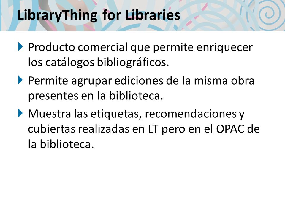 LibraryThing for Libraries Producto comercial que permite enriquecer los catálogos bibliográficos.