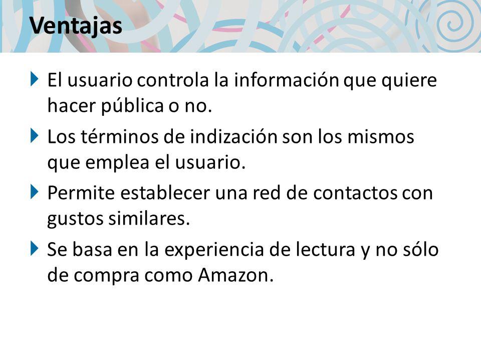 Ventajas El usuario controla la información que quiere hacer pública o no.