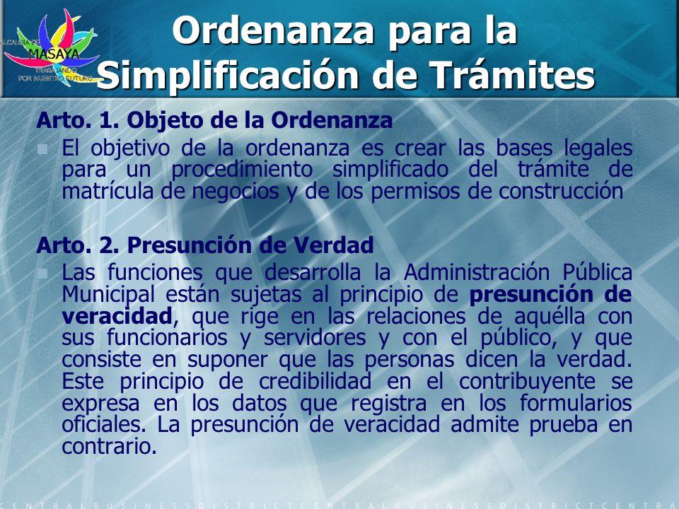 Ordenanza para la Simplificación de Trámites Arto. 1. Objeto de la Ordenanza El objetivo de la ordenanza es crear las bases legales para un procedimie