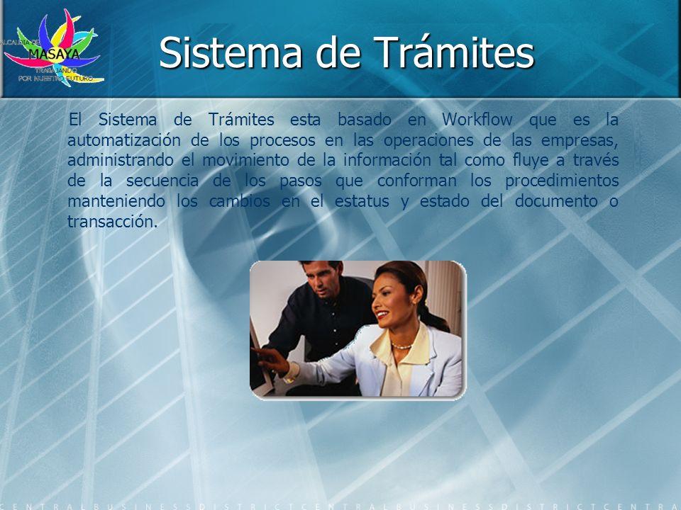 Sistema de Trámites El Sistema de Trámites esta basado en Workflow que es la automatización de los procesos en las operaciones de las empresas, admini