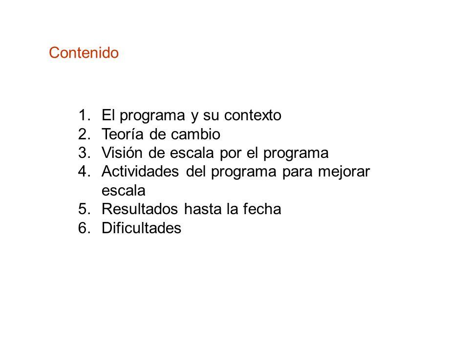 Contenido 1.El programa y su contexto 2.Teoría de cambio 3.Visión de escala por el programa 4.Actividades del programa para mejorar escala 5.Resultado