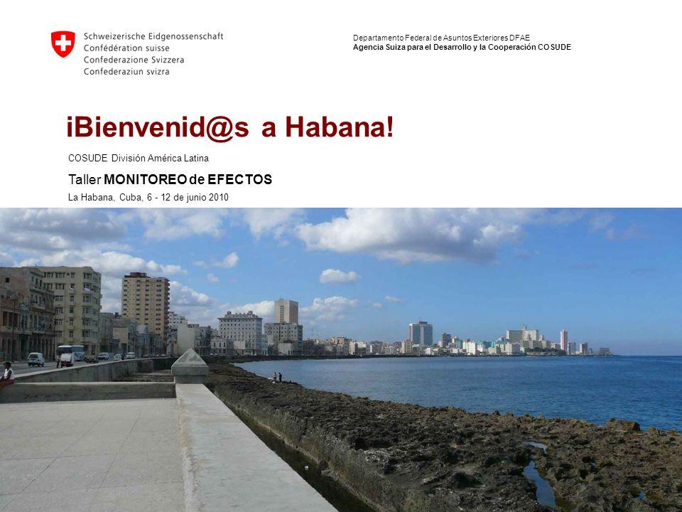 1 Departamento Federal de Asuntos Exteriores DFAE Agencia Suiza para el Desarrollo y la Cooperación COSUDE iBienvenid@s a Habana.