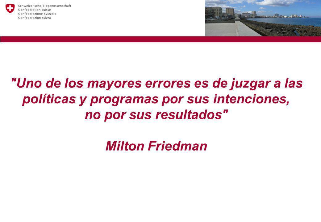 Uno de los mayores errores es de juzgar a las políticas y programas por sus intenciones, no por sus resultados Milton Friedman