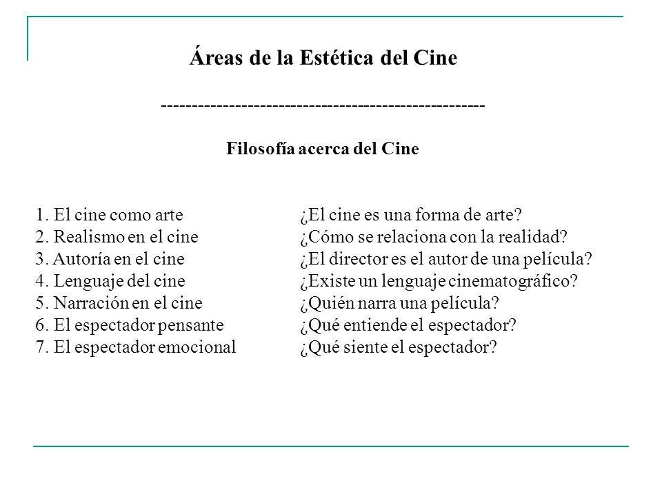 Áreas de la Estética del Cine (II) ----------------------------------------------------- Filosofía acerca del Cine (cont.) 8.