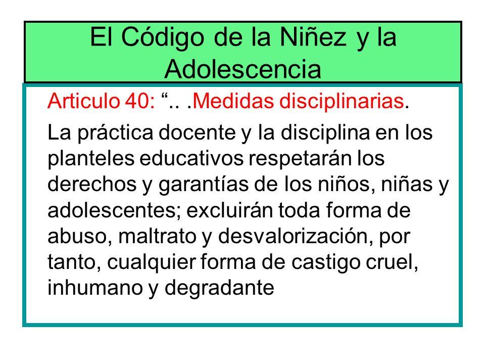 Articulo 40:...Medidas disciplinarias. La práctica docente y la disciplina en los planteles educativos respetarán los derechos y garantías de los niño