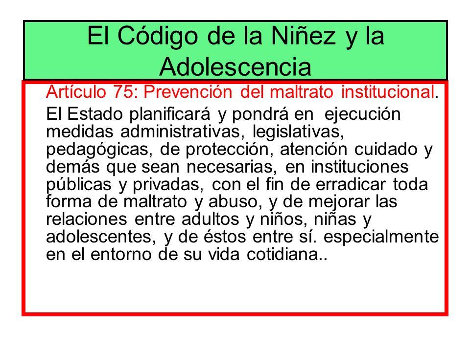 Artículo 75: Prevención del maltrato institucional. El Estado planificará y pondrá en ejecución medidas administrativas, legislativas, pedagógicas, de