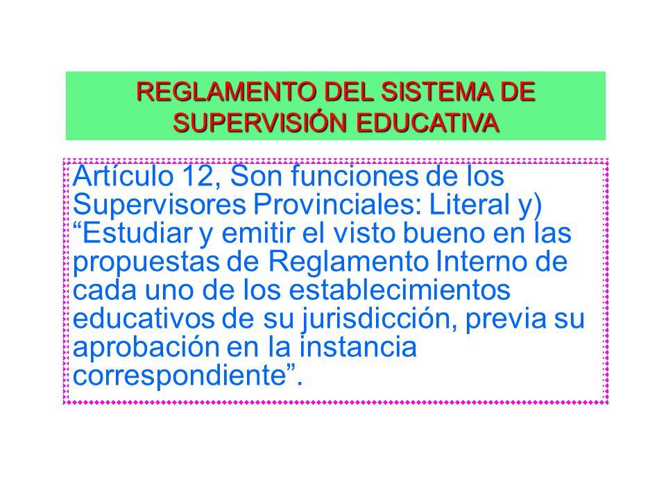 Artículo 12, Son funciones de los Supervisores Provinciales: Literal y) Estudiar y emitir el visto bueno en las propuestas de Reglamento Interno de ca
