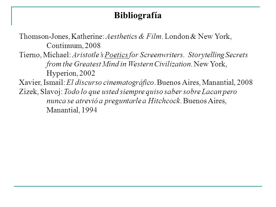 Bibliografía Thomson-Jones, Katherine: Aesthetics & Film. London & New York, Continuum, 2008 Tierno, Michael: Aristotles Poetics for Screenwriters. St