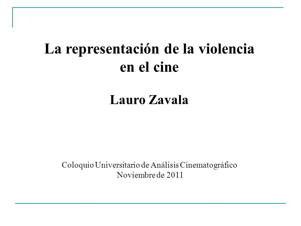 La representación de la violencia en el cine Lauro Zavala Coloquio Universitario de Análisis Cinematográfico Noviembre de 2011