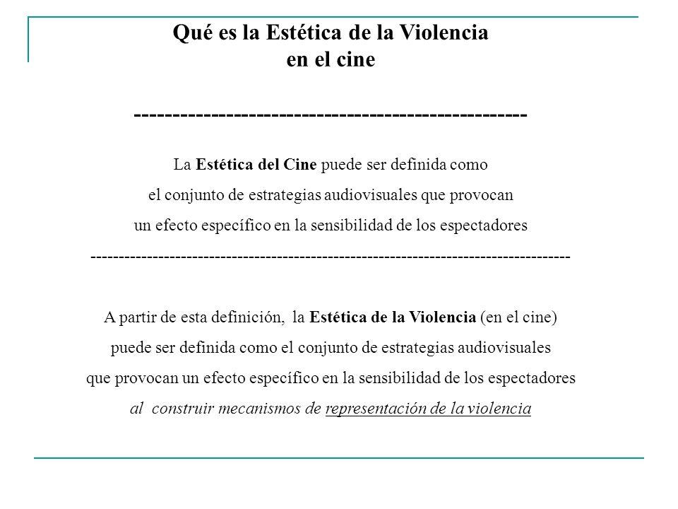 Qué es la Estética de la Violencia en el cine ---------------------------------------------------- La Estética del Cine puede ser definida como el con