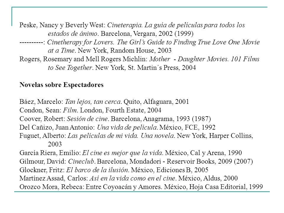 Peske, Nancy y Beverly West: Cineterapia. La guía de películas para todos los estados de ánimo. Barcelona, Vergara, 2002 (1999) ----------: Cinetherap