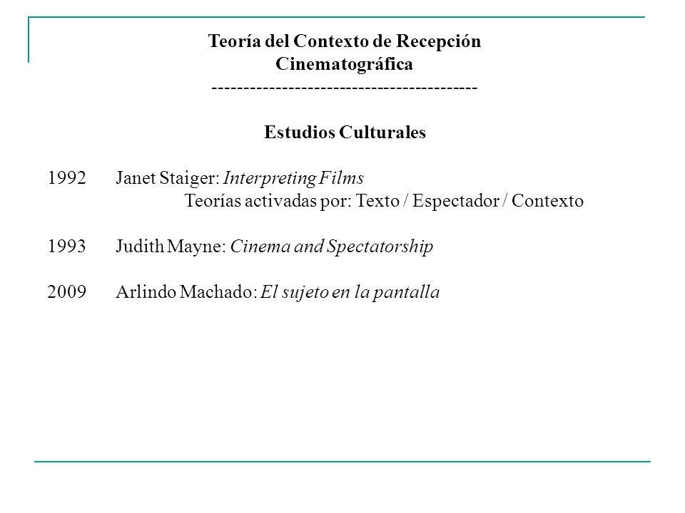 Teoría del Contexto de Recepción Cinematográfica ------------------------------------------ Estudios Culturales 1992Janet Staiger: Interpreting Films