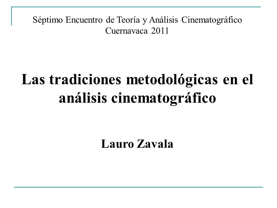 Séptimo Encuentro de Teoría y Análisis Cinematográfico Cuernavaca 2011 Las tradiciones metodológicas en el análisis cinematográfico Lauro Zavala