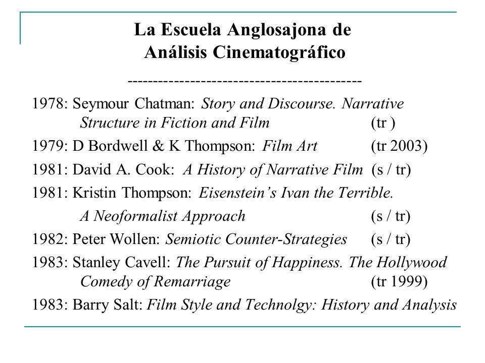 La Escuela Anglosajona de Análisis Cinematográfico -------------------------------------------- 1978: Seymour Chatman: Story and Discourse. Narrative