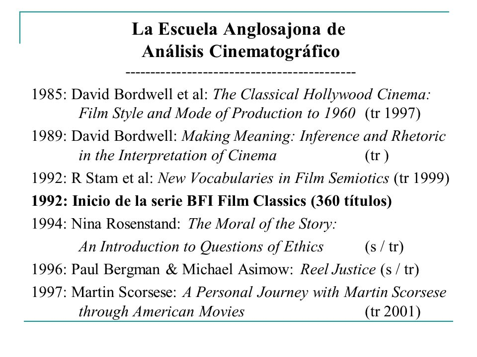 La Escuela Anglosajona de Análisis Cinematográfico -------------------------------------------- 1985: David Bordwell et al: The Classical Hollywood Ci