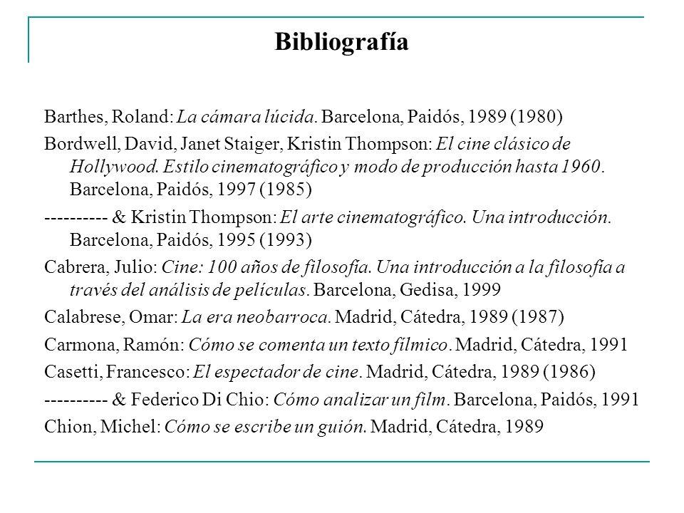 Bibliografía Barthes, Roland: La cámara lúcida. Barcelona, Paidós, 1989 (1980) Bordwell, David, Janet Staiger, Kristin Thompson: El cine clásico de Ho