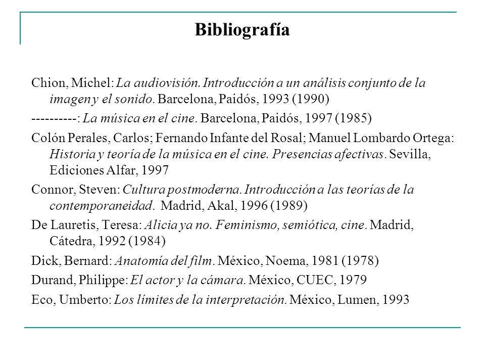 Bibliografía Chion, Michel: La audiovisión. Introducción a un análisis conjunto de la imagen y el sonido. Barcelona, Paidós, 1993 (1990) ----------: L
