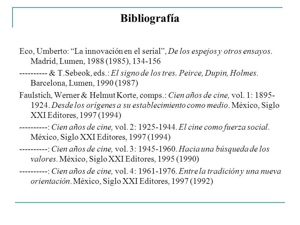 Bibliografía Eco, Umberto: La innovación en el serial, De los espejos y otros ensayos. Madrid, Lumen, 1988 (1985), 134-156 ---------- & T.Sebeok, eds.