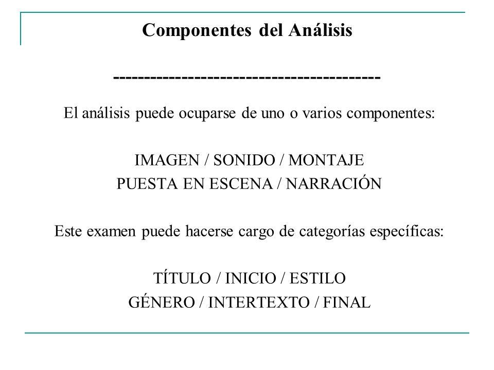 Componentes del Análisis ------------------------------------------ El análisis puede ocuparse de uno o varios componentes: IMAGEN / SONIDO / MONTAJE