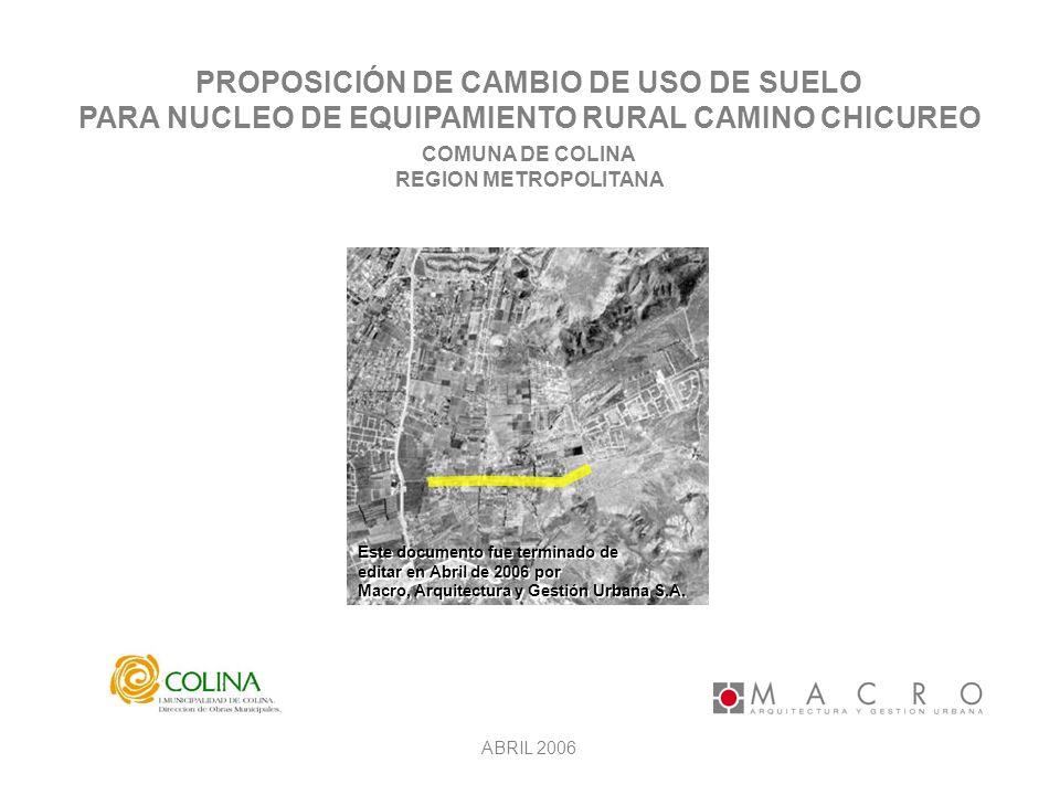 PROPOSICIÓN DE CAMBIO DE USO DE SUELO PARA NUCLEO DE EQUIPAMIENTO RURAL CAMINO CHICUREO COMUNA DE COLINA REGION METROPOLITANA ABRIL 2006 L Este docume