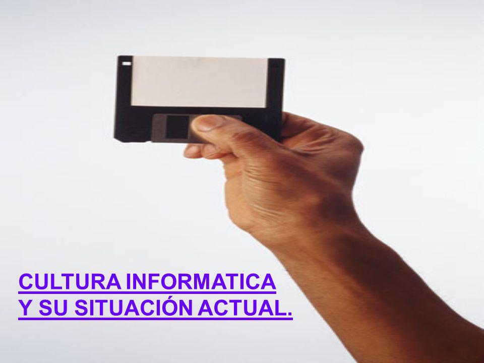CULTURA INFORMATICA Y SU SITUACIÓN ACTUAL.