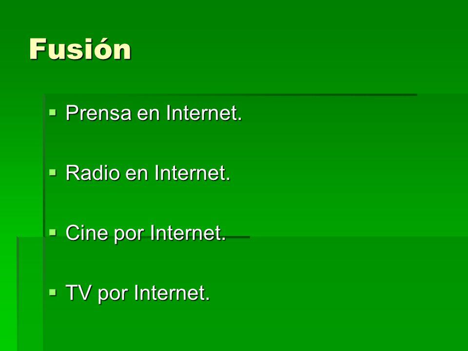 Fusión Prensa en Internet. Prensa en Internet. Radio en Internet. Radio en Internet. Cine por Internet. Cine por Internet. TV por Internet. TV por Int