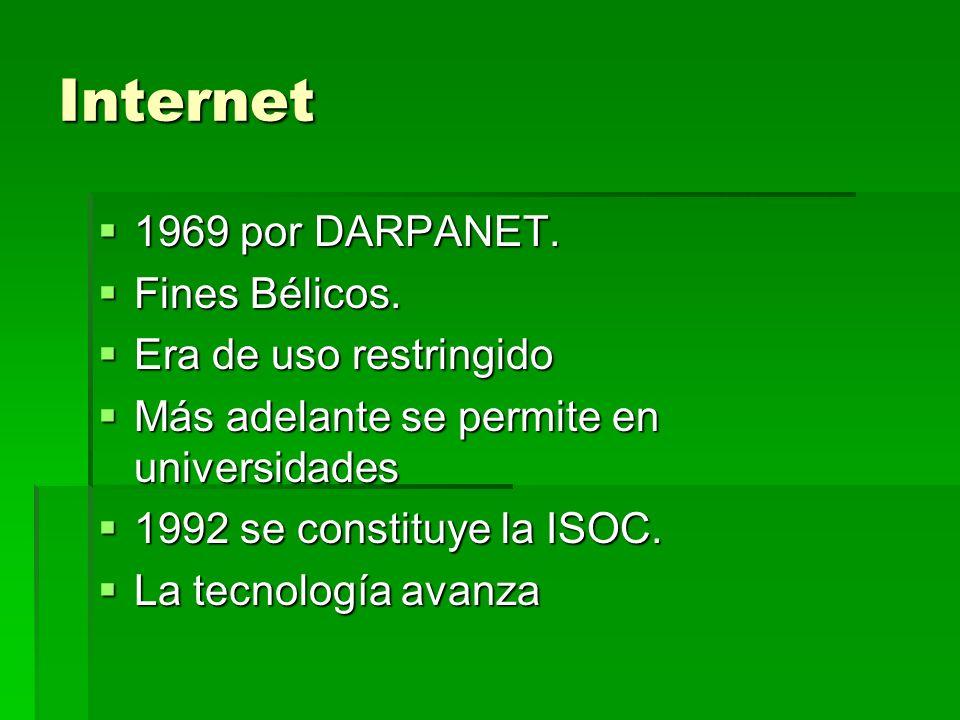 Internet 1969 por DARPANET. 1969 por DARPANET. Fines Bélicos. Fines Bélicos. Era de uso restringido Era de uso restringido Más adelante se permite en