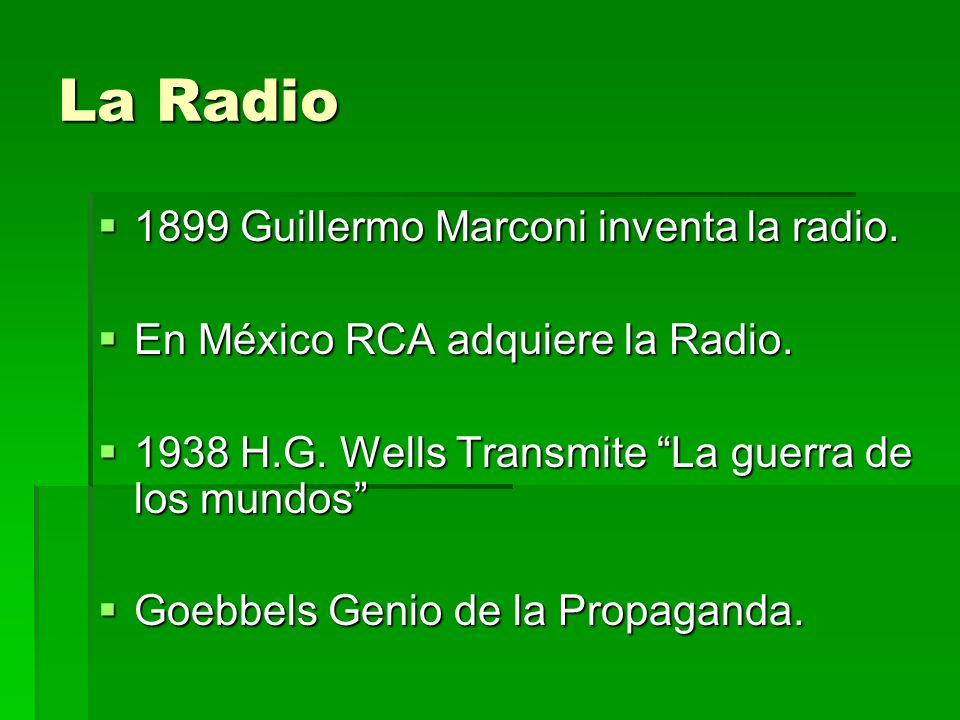 La Radio 1899 Guillermo Marconi inventa la radio. 1899 Guillermo Marconi inventa la radio. En México RCA adquiere la Radio. En México RCA adquiere la