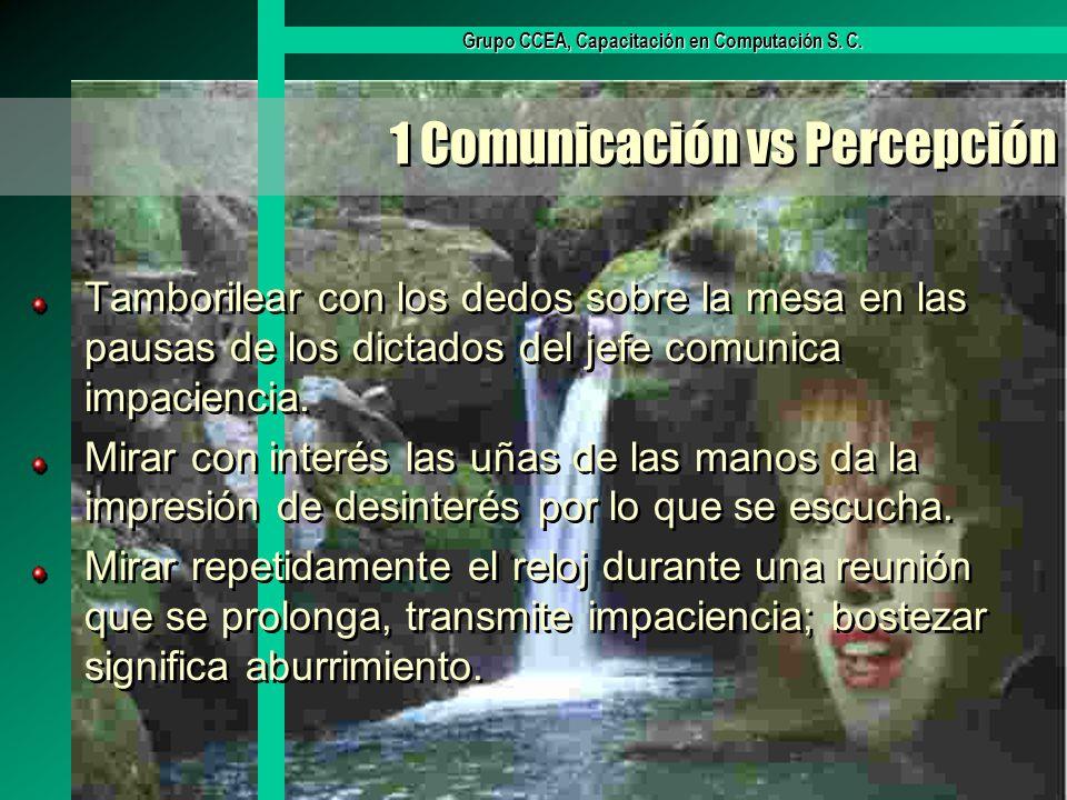 Grupo CCEA, Capacitación en Computación S. C. 1 Comunicación vs Percepción Tamborilear con los dedos sobre la mesa en las pausas de los dictados del j