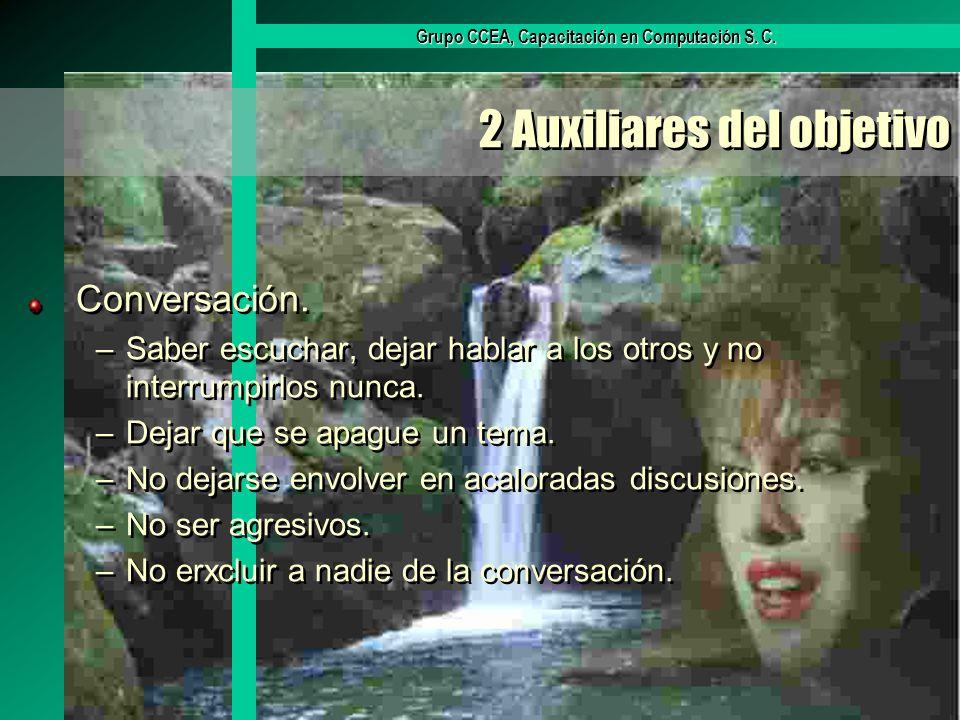 Grupo CCEA, Capacitación en Computación S. C. 2 Auxiliares del objetivo Conversación. –Saber escuchar, dejar hablar a los otros y no interrumpirlos nu
