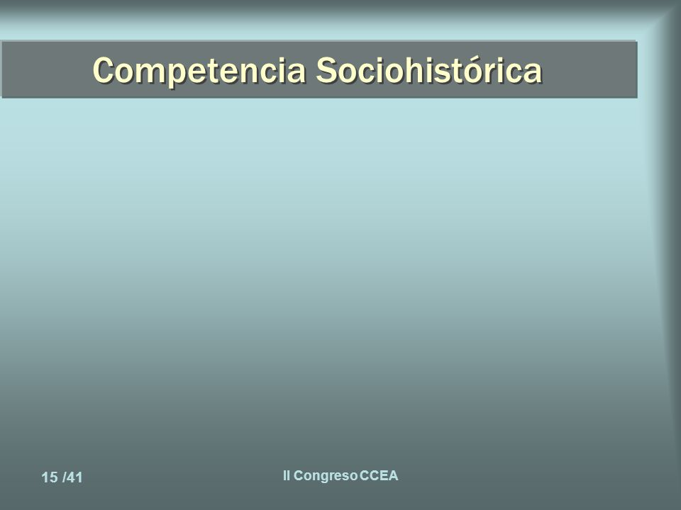 15 /41 II Congreso CCEA Competencia Sociohistórica